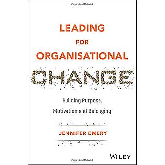 Leading for Organisational Change - Building Purpose - Motivation and