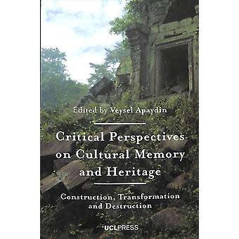 Critical Perspectives on Cultural Memory and Heritage by Apaydin Veysel