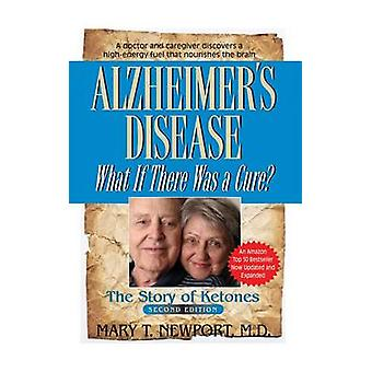 Alzheimer's Disease - What If There Was a Cure? - The Story of Ketones