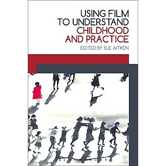 Using Film to Understand Childhood and Practice by Sue Aitken