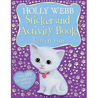 Holly Webb Sticker and Activity Book Kitten Fun by Webb & Holly