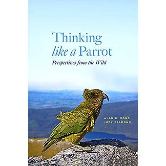 Thinking Like a Parrot - Perspectives from the Wild by Alan Bond - 978