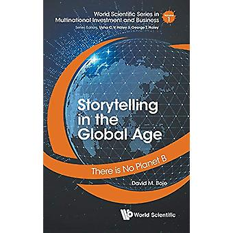 Storytelling In The Global Age - There Is No Planet B by David M Boje