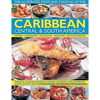 The Illustrated Food and Cooking of the Caribbean - Central and South
