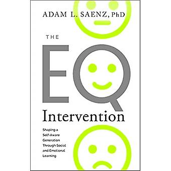 The EQ Intervention  Shaping a SelfAware Generation Through Social and Emotional Learning by Adam Saenz