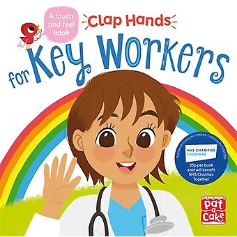 Clap Hands Key Workers  A touchandfeel board book by Pat A Cake & Illustrated by Kat Uno