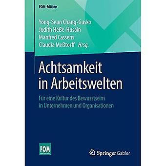 Achtsamkeit in Arbeitswelten: Fur Eine Kultur Des Bewusstseins in Unternehmen Und Organisationen (Fom-Edition)