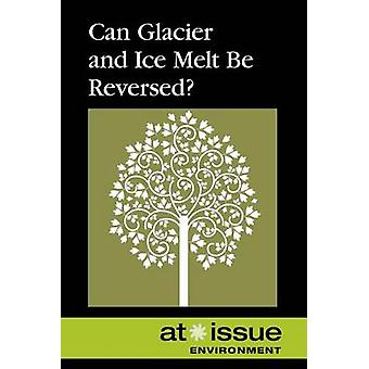 Can Glacier and Ice Melt Be Reversed? by Roman Espejo - 9780737768275