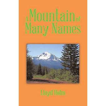 A Mountain of Many Names by Lloyd Holm - 9781490730158 Book