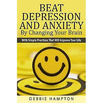 Beat Depression and Anxiety by Changing Your Brain - With Simple Pract