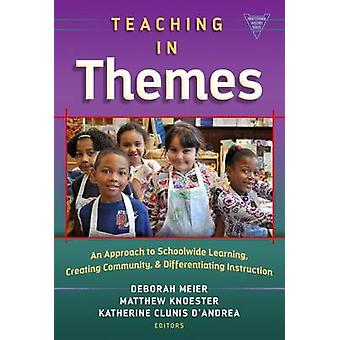 Teaching in Themes by Edited by Deborah Meier & Edited by Matthew Knoester & Edited by Kathy D Andrea