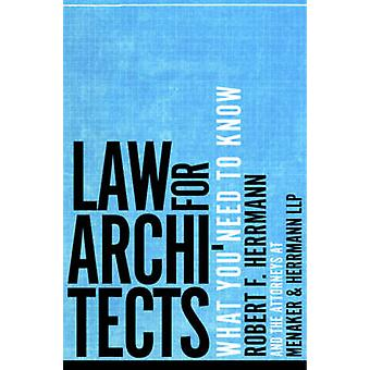 Law for Architects  What You Need to Know by Robert F Herrmann & Menaker amp Herrmann Llp