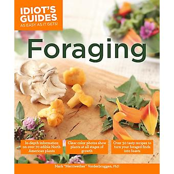 Foraging  Over 30 Tasty Recipes to Turn Your Foraged Finds into Feasts by Mark Vorderbruggen