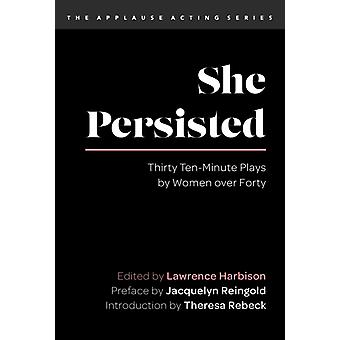 She Persisted by Introduction by Theresa Rebeck & Edited by Lawrence Harbison & Preface by Jacquelyn Reingold