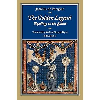 The Golden Legend - Readings on the Saints - v. 1 by Jacobus - William