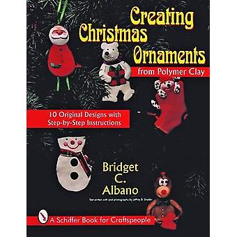 Creating Christmas Ornaments from Polymer Clay by Bridget C. Albano -