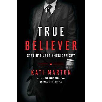 True Believer – ostatni, amerykańska Szpieg Stalina przez Kati Marton - 9781476763