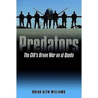 Predators - The CIA's Drone War on Al Qaeda by Brian Glyn Williams - 9