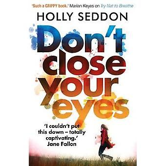 Don't Close Your Eyes by Holly Seddon - 9781782396734 Book