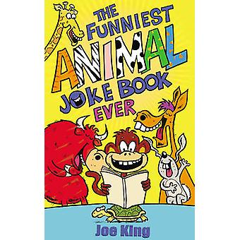 The Funniest Animal Joke Book Ever by Joe King - 9781783442331 Book