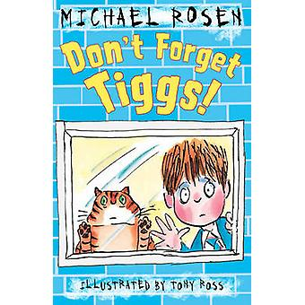 Don't Forget Tiggs! by Michael Rosen - 9781783442690 Book