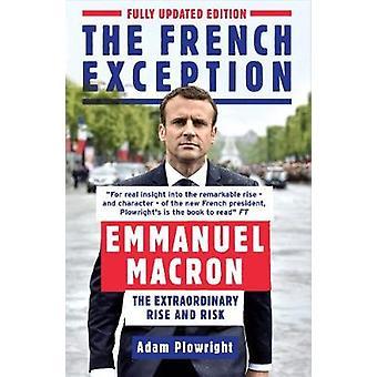 Der französische Ausnahme - Emmanuel Macron - außergewöhnliche Aufstieg und Ri