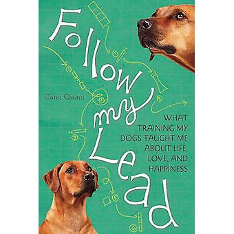 Follow My Lead - What Training My Dogs Taught Me About Life - Love - a