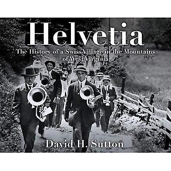 Helvetia: The History of a Swiss Village in the Mountains of West Virginia