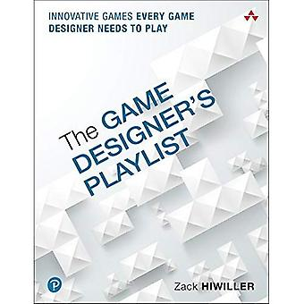 The Game Designer's Playlist: Innovative Games Every Game Designer Needs to Play