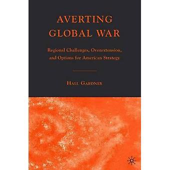 Evitar guerra Global Regional desafíos Overextension y opciones para la estrategia estadounidense por Gardner Hall y
