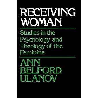 Receiving Woman Studies in the Psychology and Theology of the Feminine by Ulanov & Ann Belford