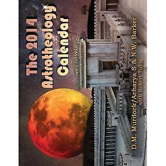 The 2014 Astrotheology Calendar by Murdock & D. M.