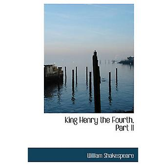 King Henry the Fourth Part II by Shakespeare & William