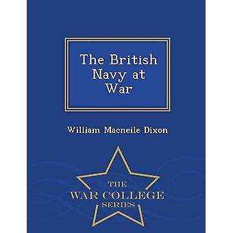 The British Navy at War  War College Series by Dixon & William Macneile