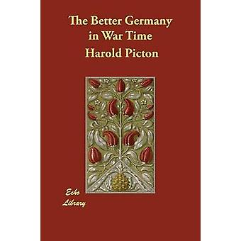 The Better Germany in War Time by Picton & Harold