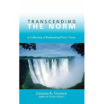 Transcending the Norm A Collection of Enchanting Poetic Verses by Vandyck & Charles K.