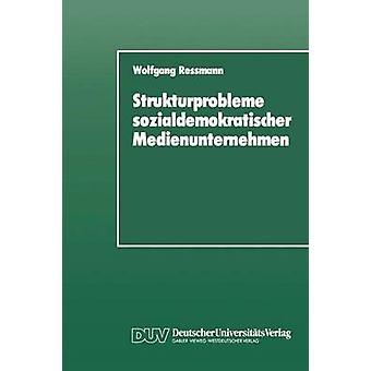 Strukturprobleme sozialdemokratischer Medienunternehmen Eine organisationspolitische analysera der SPDPresseunternehmen von den Anfngen bis zur Gegenwart av Ressmann & Wolfgang