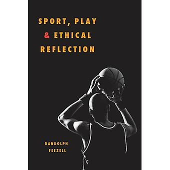 Sport - Play - and Ethical Reflection by Randolph Feezell - 978025207
