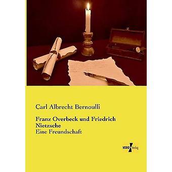 Franz Overbeck und Friedrich NietzscheEine Freundschaft de Bernoulli et Carl Albrecht