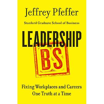 Leadership BS - Fixing Workplaces and Careers One Truth at a Time by J