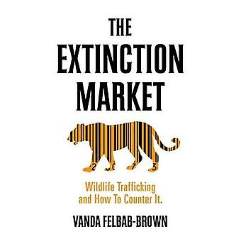 The Extinction Market - Wildlife Trafficking and How to Counter It by