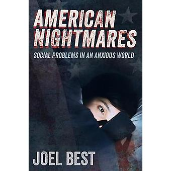 American Nightmares - Social Problems in an Anxious World by Joel Best