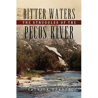 Bitter Waters - The Struggles of the Pecos River by Patrick Dearen - 9