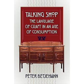 Talking Shop - The Language of Craft in an Age of Consumption by Peter