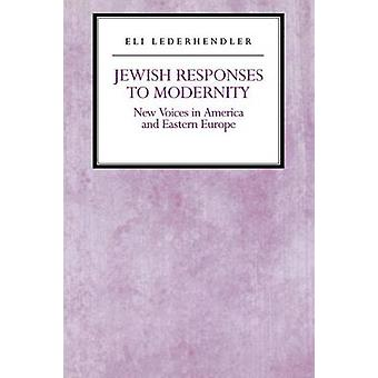 Jewish Responses to Modernity - New Voices in America and Eastern Euro