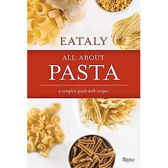 Eataly - All About Pasta - A Complete Guide with Recipes - 978084786300