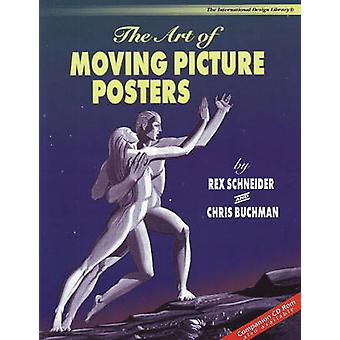 The Art of Moving Picture Posters by Rex Schneider - Chris Buchman -