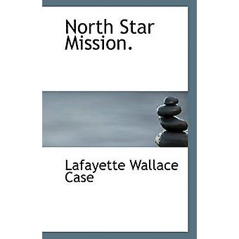 North Star Mission. by Lafayette Wallace Case - 9781117454634 Book