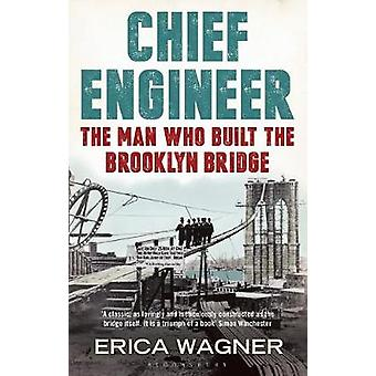 Chief Engineer - The Man Who Built the Brooklyn Bridge by Chief Engine