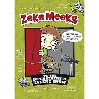 Zeke Meeks Vs the Super Stressful Talent Show by D L Green - Josh Alv